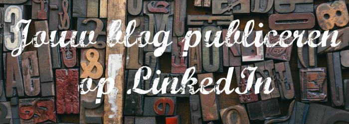 Jouw blog publiceren op LinkedIn
